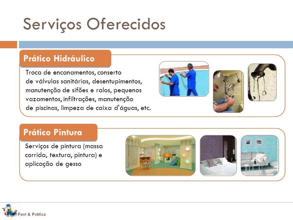 Fast & Prático Serviços Oferecidos Troca de encanamentos, conserto de válvulas sanitárias, desentupimentos, manutenção de sifões e ralos, pequenos vazamentos, infiltrações, manutenção de piscinas, limpeza de caixa d águas, etc.