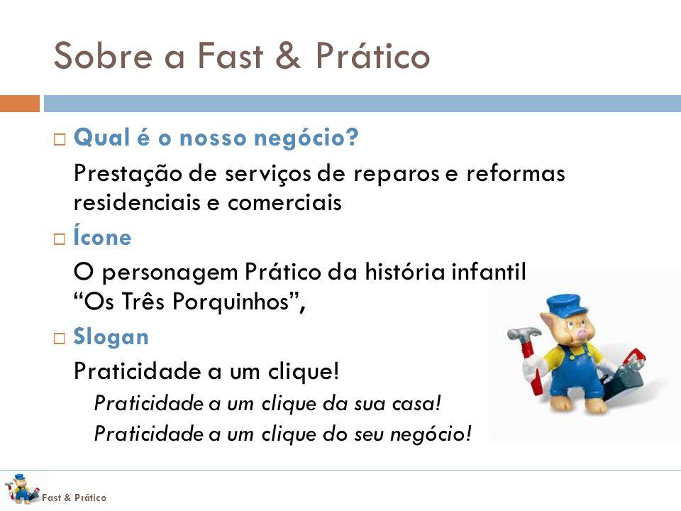 Fast & Prático Sobre a Fast & Prático Qual é o nosso negócio.