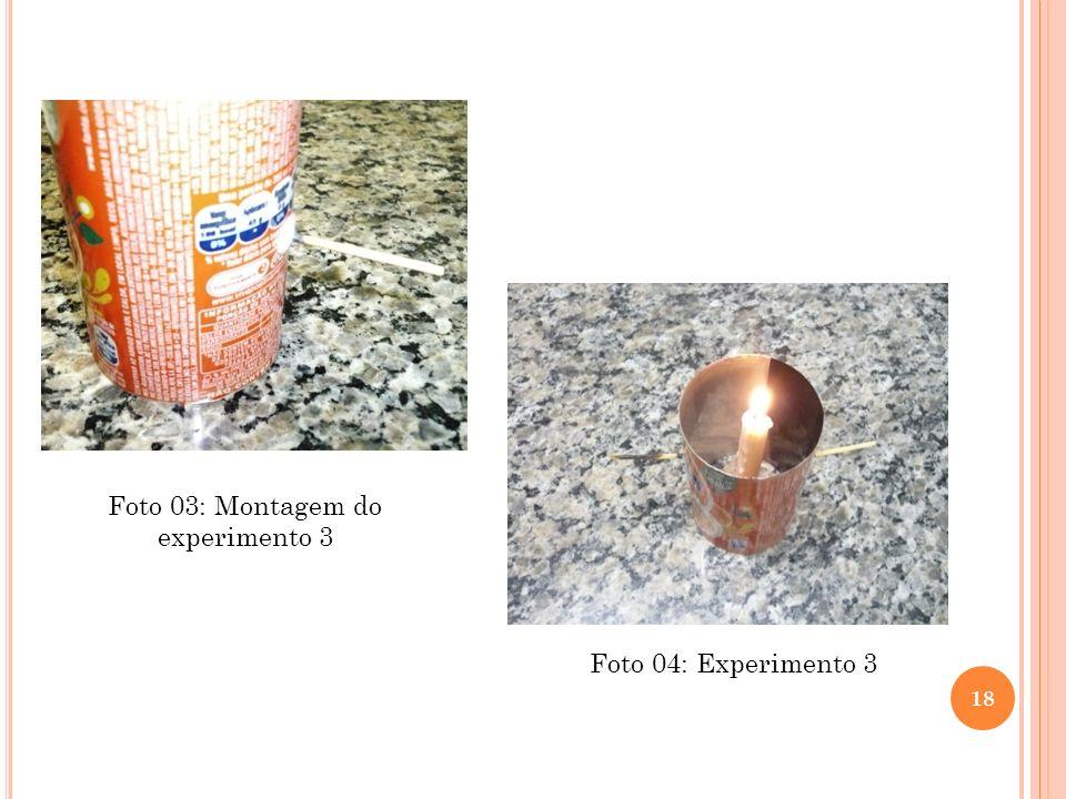 18 Foto 03: Montagem do experimento 3 Foto 04: Experimento 3