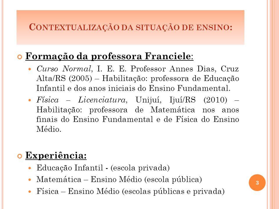 C ONTEXTUALIZAÇÃO DA SITUAÇÃO DE ENSINO : Formação da professora Franciele : Curso Normal, I.