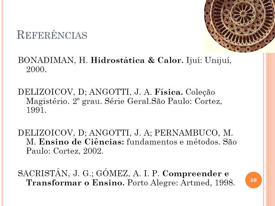 R EFERÊNCIAS 50 BONADIMAN, H.Hidrostática & Calor.