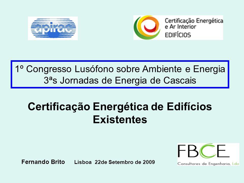 1º Congresso Lusófono sobre Ambiente e Energia 3ªs Jornadas de Energia de Cascais Certificação Energética de Edifícios Existentes Fernando Brito Lisbo