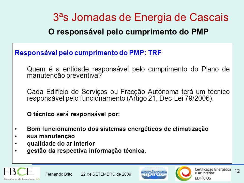 Fernando Brito 22 de SETEMBRO de 2009 12 O responsável pelo cumprimento do PMP Responsável pelo cumprimento do PMP: TRF Quem é a entidade responsável