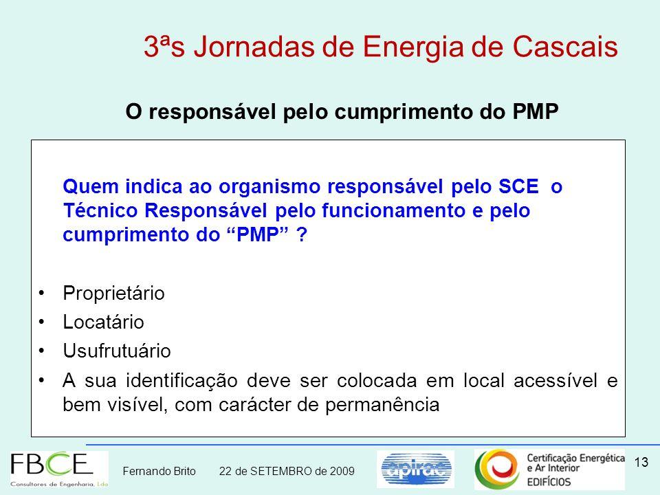 Fernando Brito 22 de SETEMBRO de 2009 13 O responsável pelo cumprimento do PMP Quem indica ao organismo responsável pelo SCE o Técnico Responsável pel