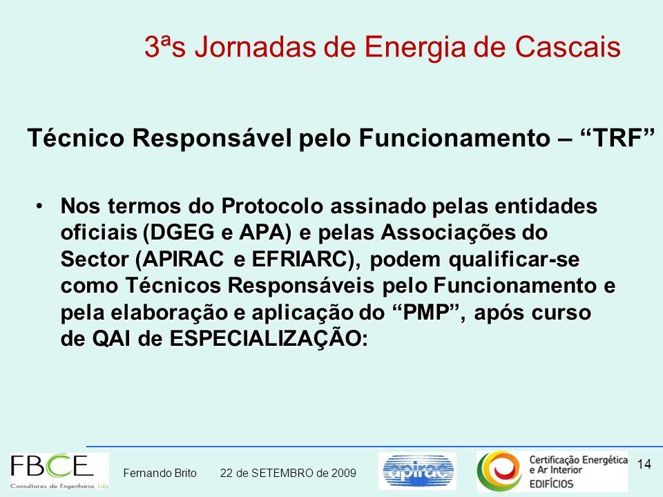 Fernando Brito 22 de SETEMBRO de 2009 14 Nos termos do Protocolo assinado pelas entidades oficiais (DGEG e APA) e pelas Associações do Sector (APIRAC