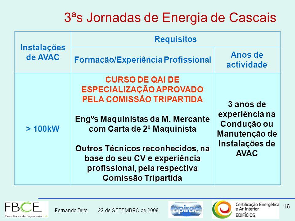 Fernando Brito 22 de SETEMBRO de 2009 16 Instalações de AVAC Requisitos Formação/Experiência Profissional Anos de actividade > 100kW CURSO DE QAI DE E
