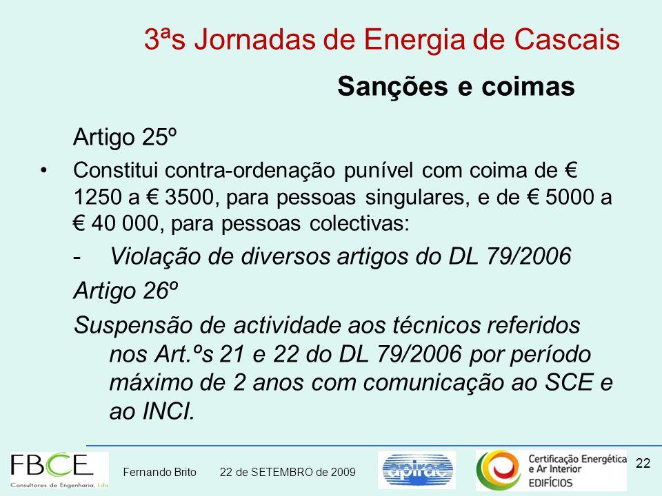 Fernando Brito 22 de SETEMBRO de 2009 22 Sanções e coimas Artigo 25º Constitui contra-ordenação punível com coima de 1250 a 3500, para pessoas singula