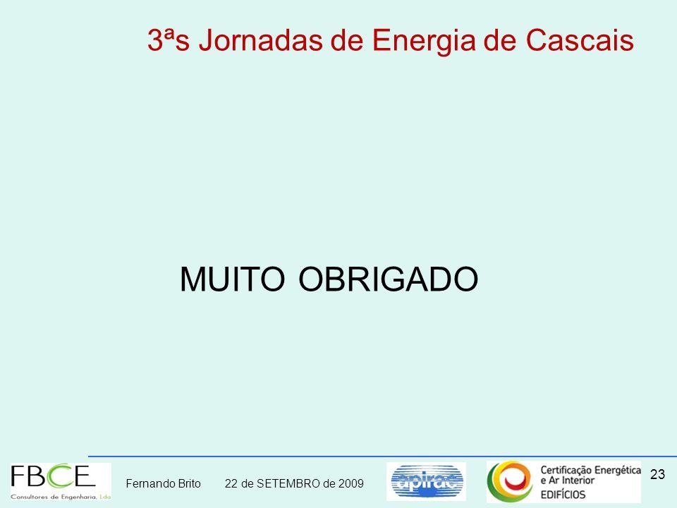 Fernando Brito 22 de SETEMBRO de 2009 23 MUITO OBRIGADO 3ªs Jornadas de Energia de Cascais