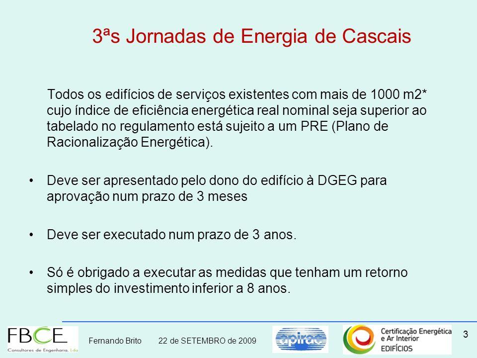 Fernando Brito 22 de SETEMBRO de 2009 3ªs Jornadas de Energia de Cascais Todos os edifícios de serviços existentes com mais de 1000 m2* cujo índice de