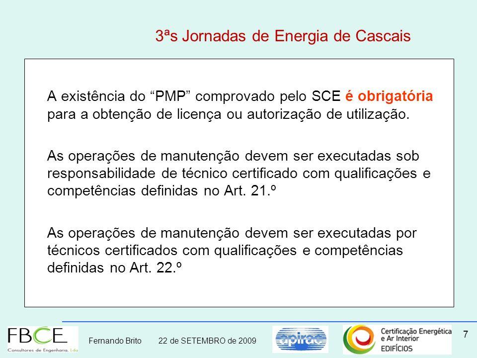 Fernando Brito 22 de SETEMBRO de 2009 7 3ªs Jornadas de Energia de Cascais A existência do PMP comprovado pelo SCE é obrigatória para a obtenção de li