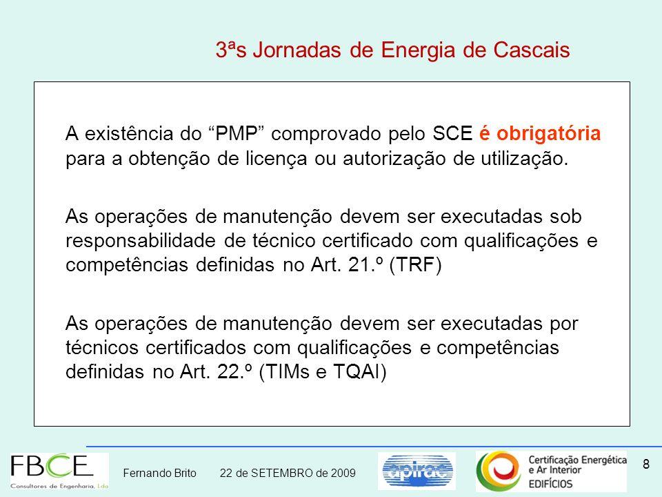 Fernando Brito 22 de SETEMBRO de 2009 8 3ªs Jornadas de Energia de Cascais A existência do PMP comprovado pelo SCE é obrigatória para a obtenção de li