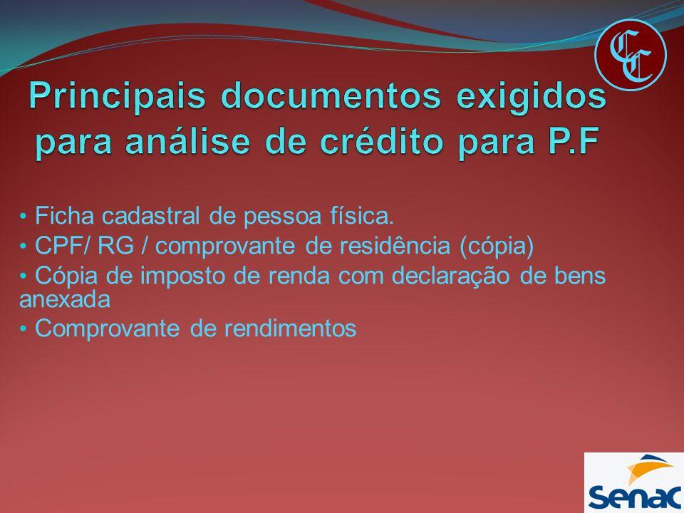 Ficha cadastral de pessoa física. CPF/ RG / comprovante de residência (cópia) Cópia de imposto de renda com declaração de bens anexada Comprovante de