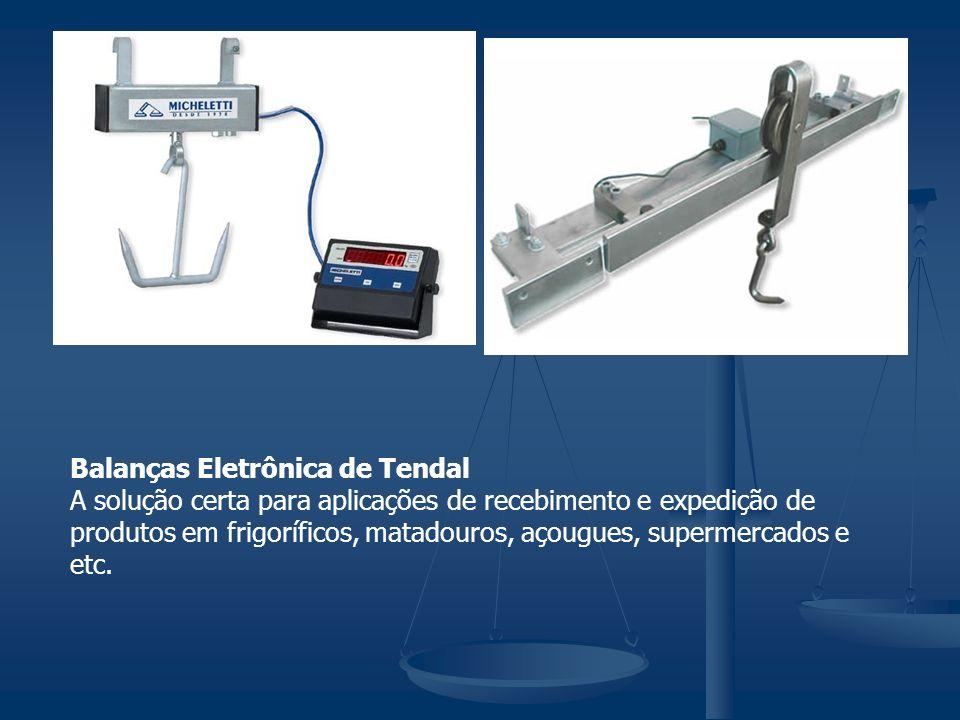 Balanças Eletrônica de Tendal A solução certa para aplicações de recebimento e expedição de produtos em frigoríficos, matadouros, açougues, supermerca