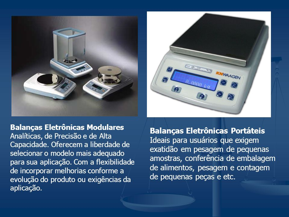 Balanças Eletrônicas Modulares Analíticas, de Precisão e de Alta Capacidade.