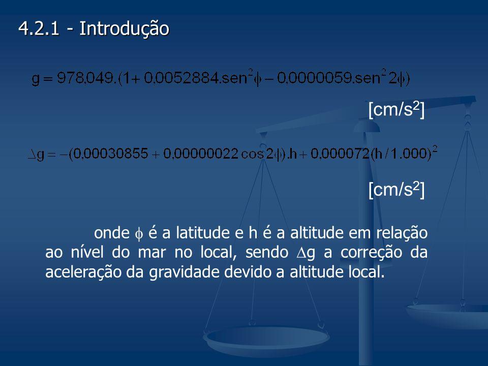 4.2.1 - Introdução [cm/s 2 ] onde é a latitude e h é a altitude em relação ao nível do mar no local, sendo g a correção da aceleração da gravidade devido a altitude local.