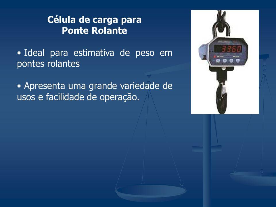 Célula de carga para Ponte Rolante Ideal para estimativa de peso em pontes rolantes Apresenta uma grande variedade de usos e facilidade de operação.