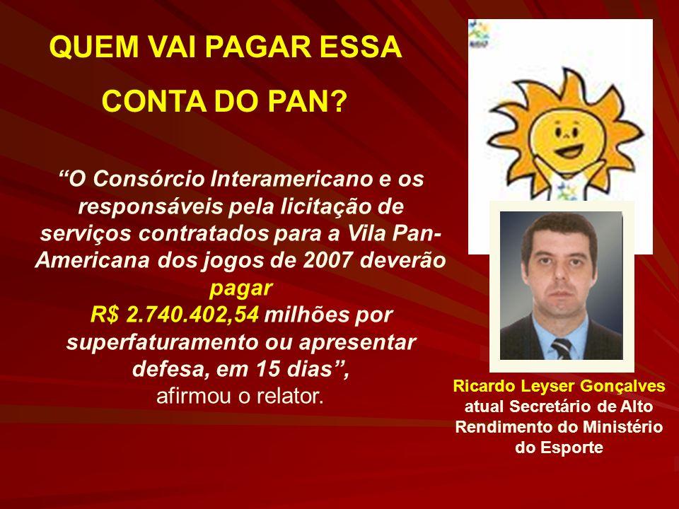 Ricardo Leyser Gonçalves atual Secretário de Alto Rendimento do Ministério do Esporte O Consórcio Interamericano e os responsáveis pela licitação de s