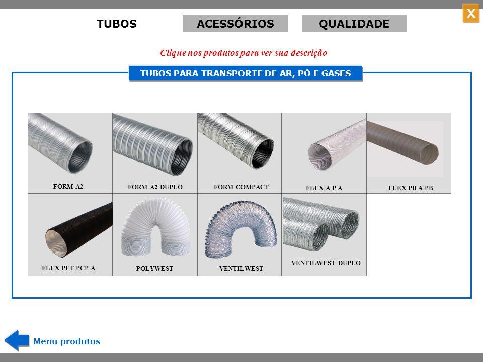 X TUBOS ACÚSTICOS Tubo perfurado com camada de absorção termo- acústica, protegido externamente por capa de alumínio e poliéster reforçada.