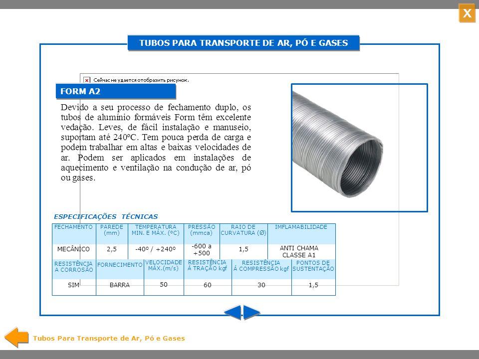 X TUBOS PARA TRANSPORTE DE AR, PÓ E GASES Tubos Para Transporte de Ar, Pó e Gases Os tubos A2 duplo, tem uma construção refor-çada por processo de superposição de lâminas de alumínio cravadas mecanicamente entre si.
