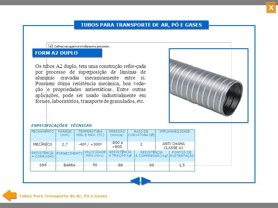 X TUBOS PARA TRANSPORTE DE AR, PÓ E GASES Tubos Para Transporte de Ar, Pó e Gases O Form Compact alia todas as vantagens do tubo Form A2 a uma grande capacidade de compactação, que lhe confere facilidade no transporte e armazenagem.