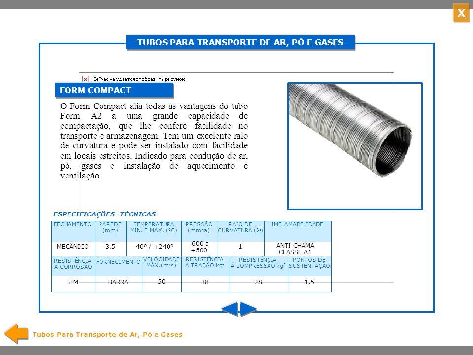 X TUBOS PARA TRANSPORTE DE AR, PÓ E GASES Tubos Para Transporte de Ar, Pó e Gases Flexível, formável e multicomposto.