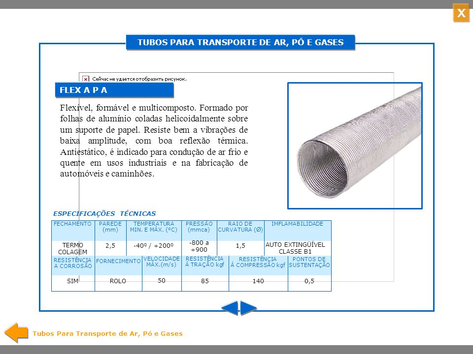X TUBOS PARA TRANSPORTE DE AR, PÓ E GASES Tubos Para Transporte de Ar, Pó e Gases Tubo multicomposto formado por camadas de papel e alumínio superpostas.