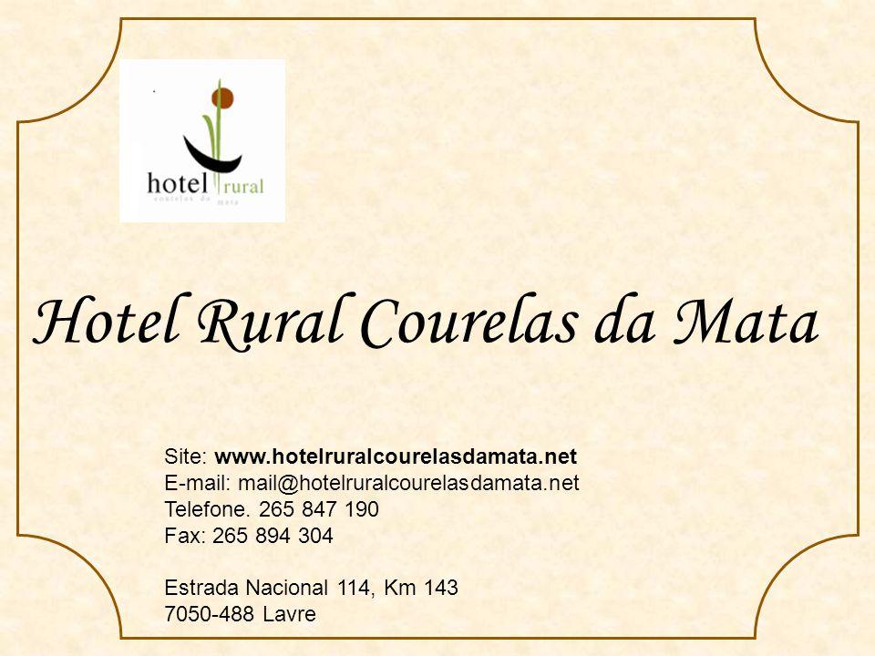 Hotel Rural Courelas da Mata Site: www.hotelruralcourelasdamata.net E-mail: mail@hotelruralcourelasdamata.net Telefone.