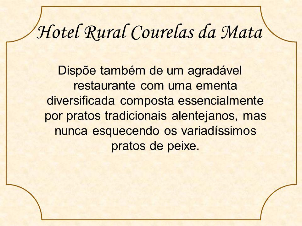 Hotel Rural Courelas da Mata Dispõe também de um agradável restaurante com uma ementa diversificada composta essencialmente por pratos tradicionais alentejanos, mas nunca esquecendo os variadíssimos pratos de peixe.
