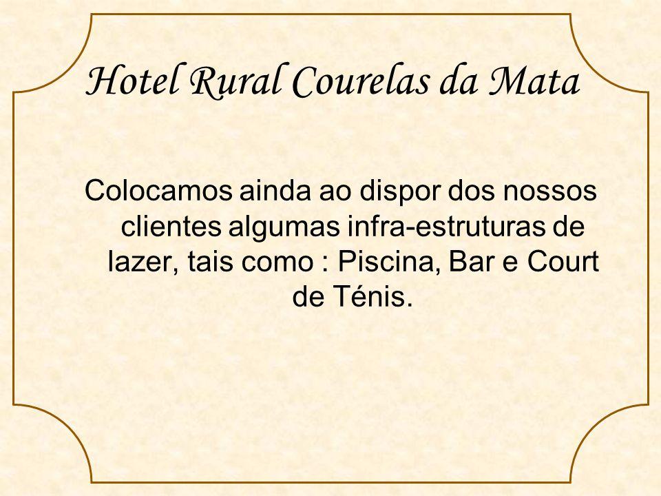 Hotel Rural Courelas da Mata Colocamos ainda ao dispor dos nossos clientes algumas infra-estruturas de lazer, tais como : Piscina, Bar e Court de Ténis.
