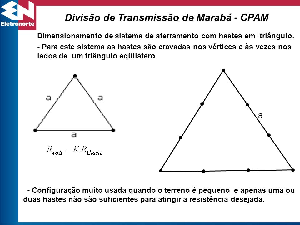 Dimensionamento de sistema de aterramento com hastes em triângulo. - Para este sistema as hastes são cravadas nos vértices e às vezes nos lados de um