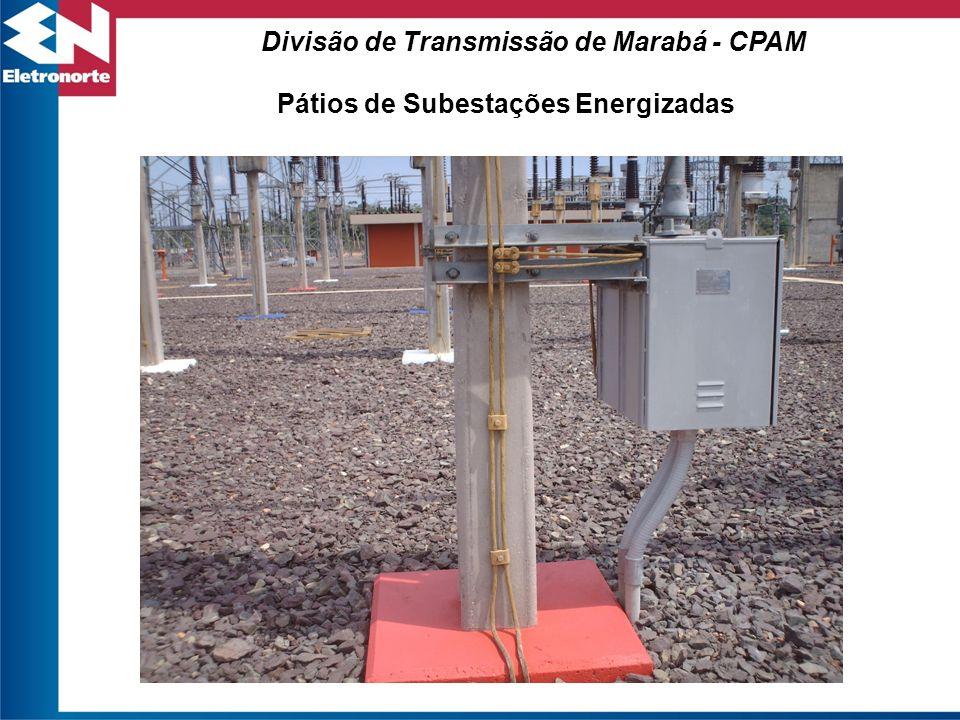 Pátios de Subestações Energizadas Divisão de Transmissão de Marabá - CPAM