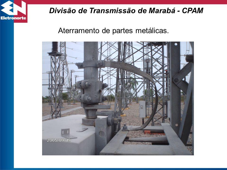 Aterramento de partes metálicas. Divisão de Transmissão de Marabá - CPAM