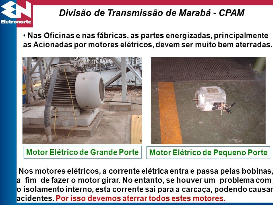 Nas Oficinas e nas fábricas, as partes energizadas, principalmente as Acionadas por motores elétricos, devem ser muito bem aterradas. Divisão de Trans