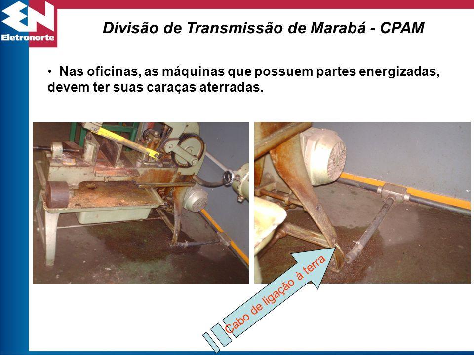 Divisão de Transmissão de Marabá - CPAM Cabo de ligação à terra Nas oficinas, as máquinas que possuem partes energizadas, devem ter suas caraças aterr