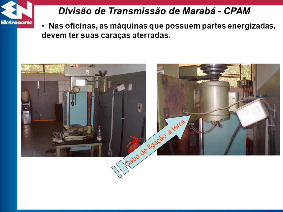 Cabo de ligação à terra Divisão de Transmissão de Marabá - CPAM Nas oficinas, as máquinas que possuem partes energizadas, devem ter suas caraças aterr