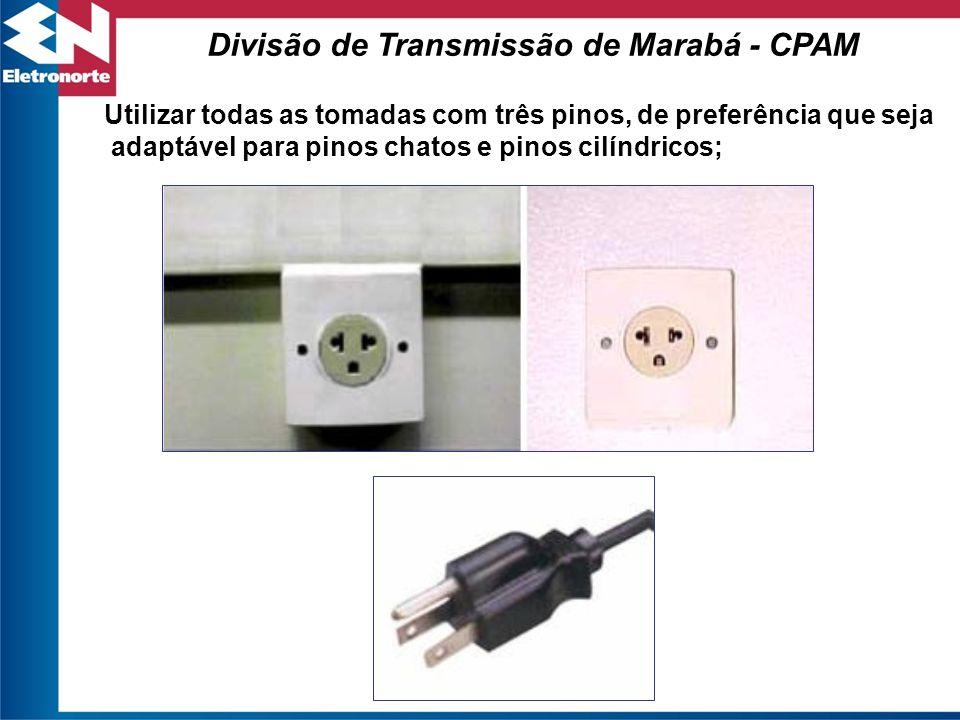 Utilizar todas as tomadas com três pinos, de preferência que seja adaptável para pinos chatos e pinos cilíndricos; Divisão de Transmissão de Marabá -