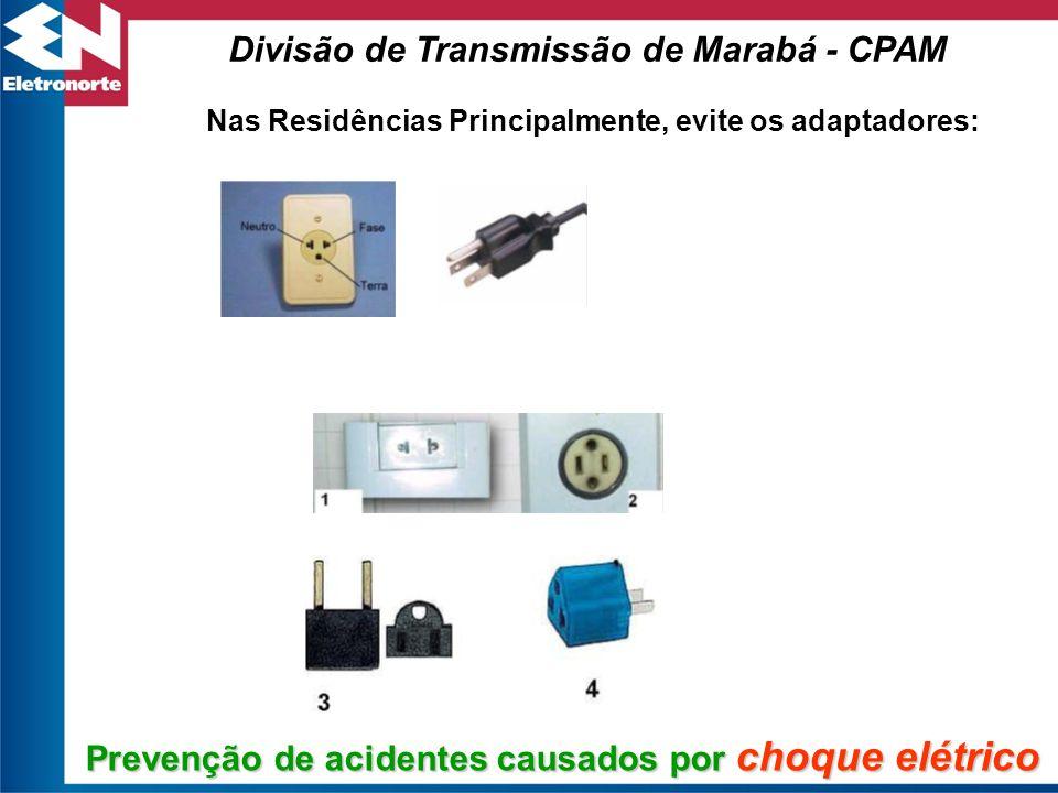 Prevenção de acidentes causados por choque elétrico Nas Residências Principalmente, evite os adaptadores: