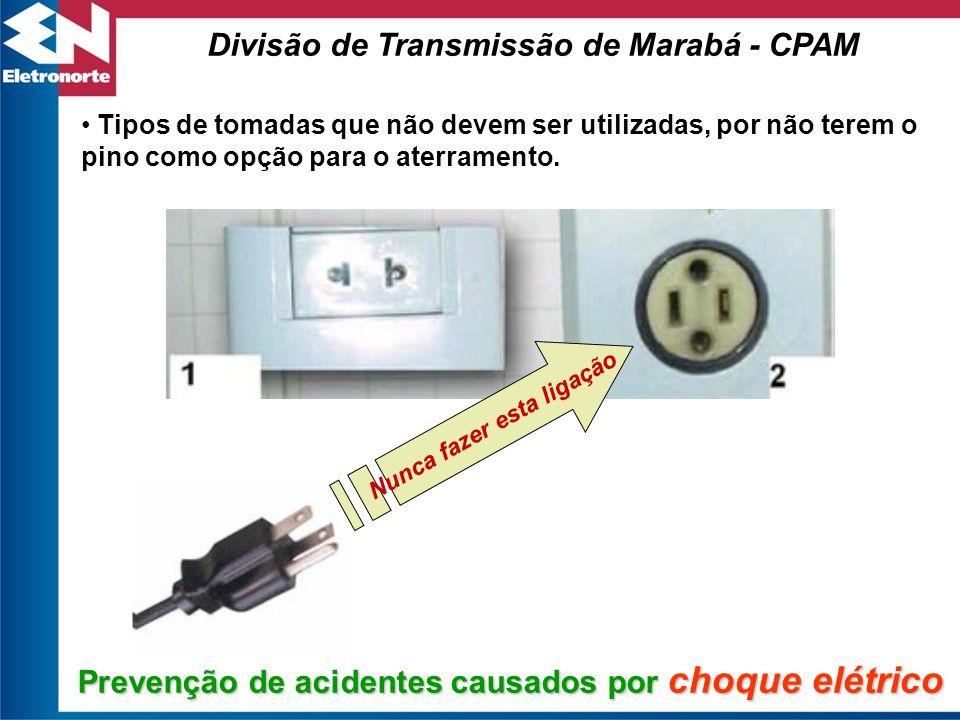 Divisão de Transmissão de Marabá - CPAM Tipos de tomadas que não devem ser utilizadas, por não terem o pino como opção para o aterramento. Prevenção d