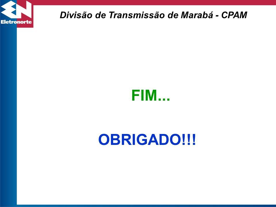 FIM... OBRIGADO!!! Divisão de Transmissão de Marabá - CPAM