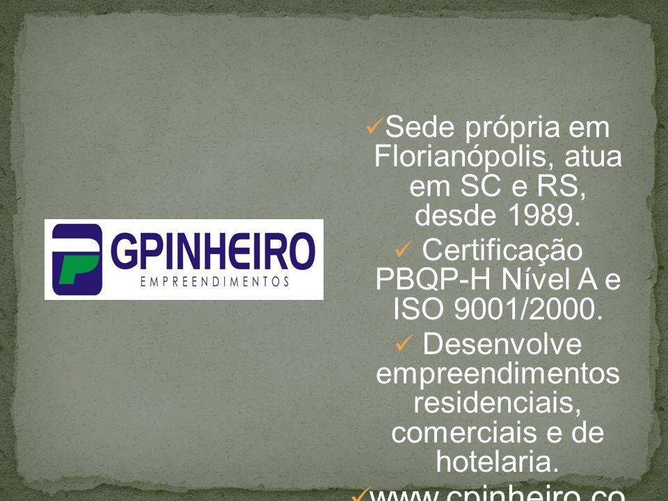 Sede própria em Florianópolis, atua em SC e RS, desde 1989. Certificação PBQP-H Nível A e ISO 9001/2000. Desenvolve empreendimentos residenciais, come