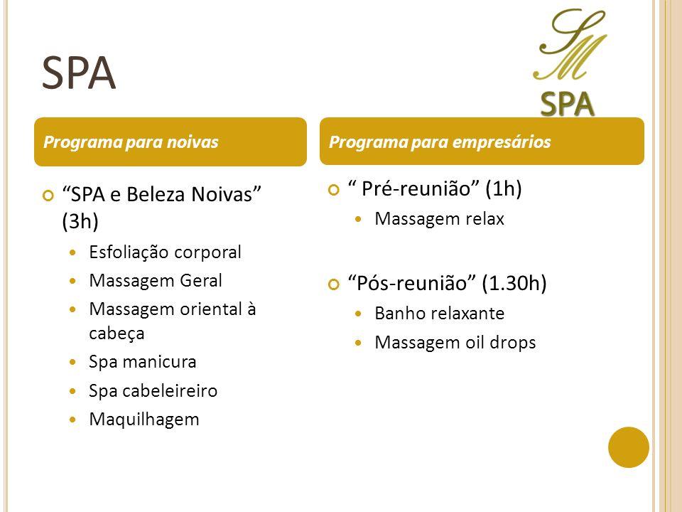 SPA SPA e Beleza Noivas (3h) Esfoliação corporal Massagem Geral Massagem oriental à cabeça Spa manicura Spa cabeleireiro Maquilhagem Pré-reunião (1h) Massagem relax Pós-reunião (1.30h) Banho relaxante Massagem oil drops Programa para noivas Programa para empresários