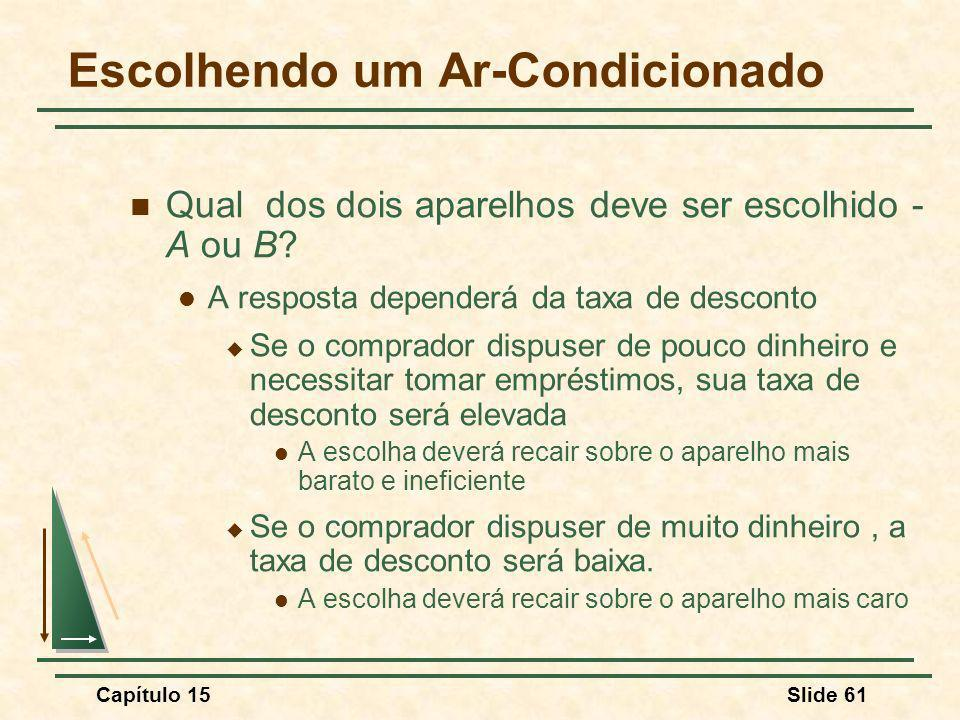 Capítulo 15Slide 61 Escolhendo um Ar-Condicionado Qual dos dois aparelhos deve ser escolhido - A ou B.