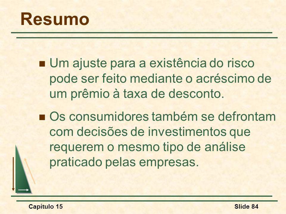 Capítulo 15Slide 84 Resumo Um ajuste para a existência do risco pode ser feito mediante o acréscimo de um prêmio à taxa de desconto.
