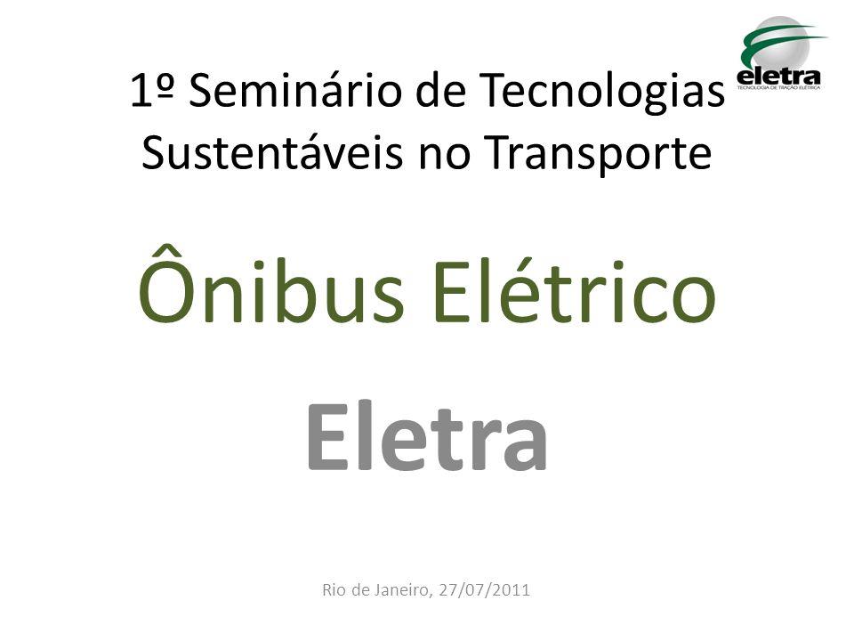 1º Seminário de Tecnologias Sustentáveis no Transporte Ônibus Elétrico Eletra Rio de Janeiro, 27/07/2011