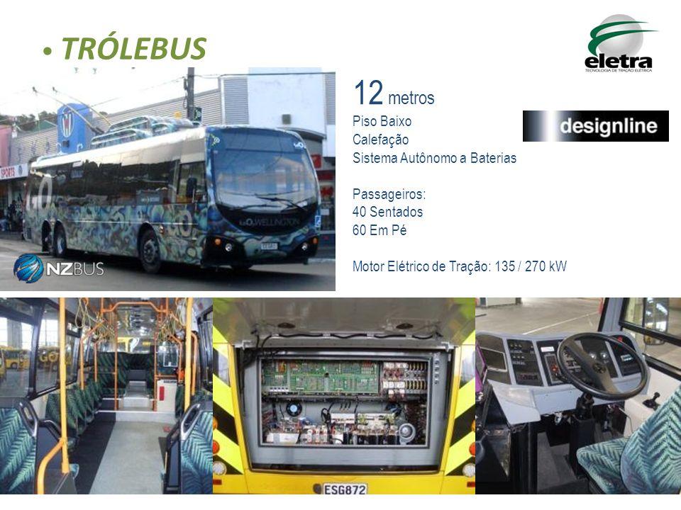 TRÓLEBUS 12 metros Piso Baixo Calefação Sistema Autônomo a Baterias Passageiros: 40 Sentados 60 Em Pé Motor Elétrico de Tração: 135 / 270 kW
