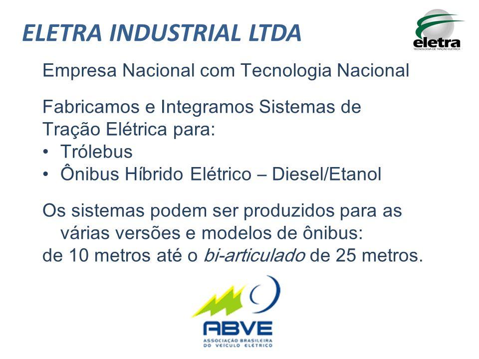 ELETRA INDUSTRIAL LTDA Empresa Nacional com Tecnologia Nacional Fabricamos e Integramos Sistemas de Tração Elétrica para: Trólebus Ônibus Híbrido Elét
