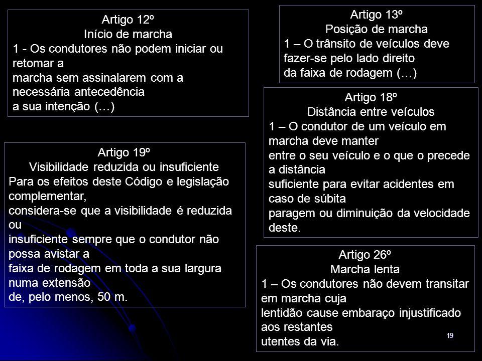 19 Artigo 12º Início de marcha 1 - Os condutores não podem iniciar ou retomar a marcha sem assinalarem com a necessária antecedência a sua intenção (…