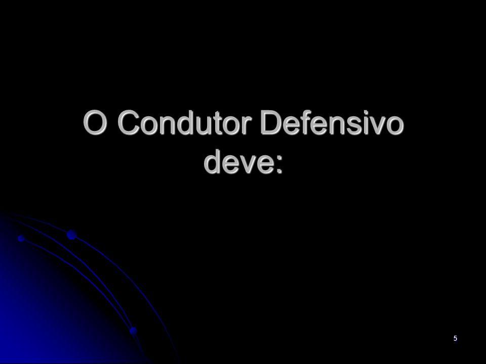 5 O Condutor Defensivo deve: