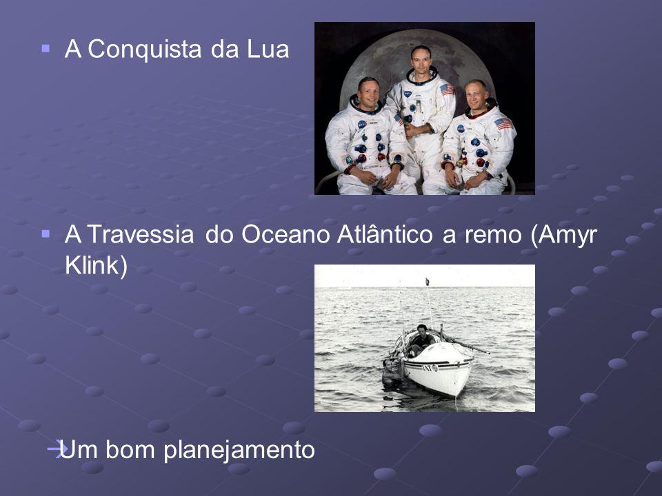 A Conquista da Lua A Travessia do Oceano Atlântico a remo (Amyr Klink) Um bom planejamento