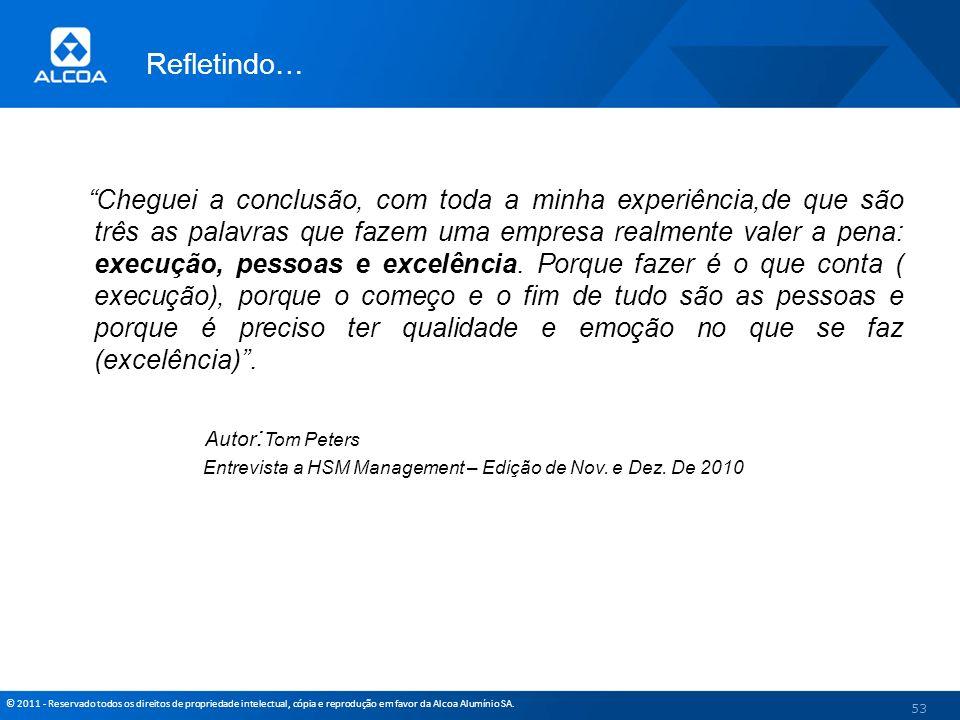© 2011 - Reservado todos os direitos de propriedade intelectual, cópia e reprodução em favor da Alcoa Alumínio SA. Refletindo… Cheguei a conclusão, co